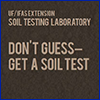A brown square with the words UF/IFAS Extension Soil Testing Laboratory in small type and the phrase Don't guess get a soil test in larger type
