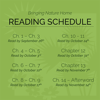 Bringing Nature Home reading schedule: read chapters one through three by September 26, chapters four and five by October third, chapters six and seven by October tenth, chapters eight and nine by October 17, chapters ten and eleven by October 24, chapter 12 by October 31, chapter 13 by November 7, and finish the book by November 14